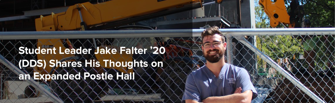Student Leader Jake Falter '20 (DDS) Shares His Thoughts on an Expanded Postle Hall